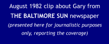 August 1982 clip about Gary from THE BALTIMORE SUN newspaper (presented here for journalistic purposes only, reporting the coverage)
